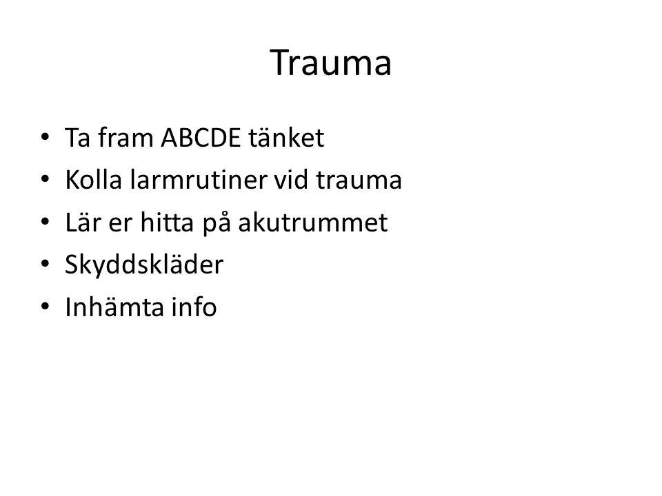 Trauma • Ta fram ABCDE tänket • Kolla larmrutiner vid trauma • Lär er hitta på akutrummet • Skyddskläder • Inhämta info
