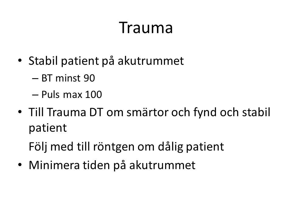 Trauma • Stabil patient på akutrummet – BT minst 90 – Puls max 100 • Till Trauma DT om smärtor och fynd och stabil patient Följ med till röntgen om då