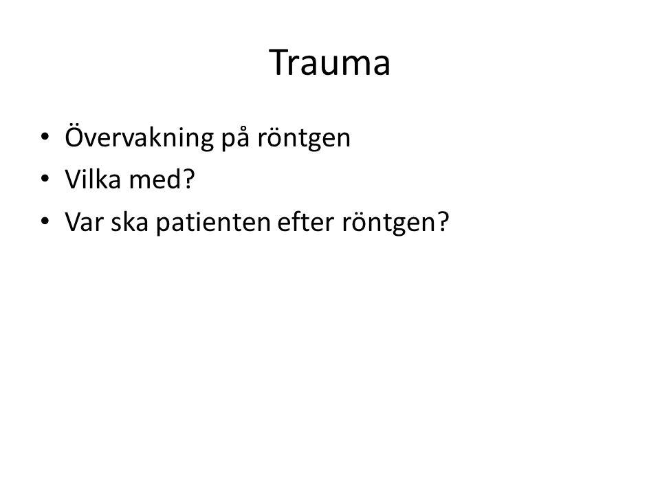 Trauma • Övervakning på röntgen • Vilka med? • Var ska patienten efter röntgen?