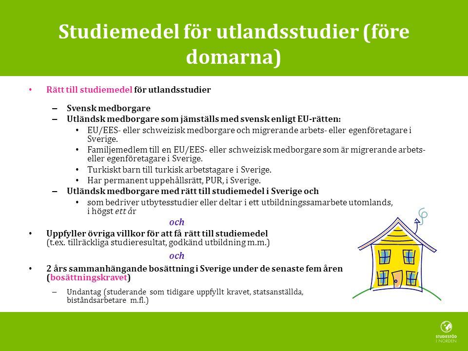 Studiemedel för utlandsstudier (före domarna) • Rätt till studiemedel för utlandsstudier – Svensk medborgare – Utländsk medborgare som jämställs med svensk enligt EU-rätten: • EU/EES- eller schweizisk medborgare och migrerande arbets- eller egenföretagare i Sverige.