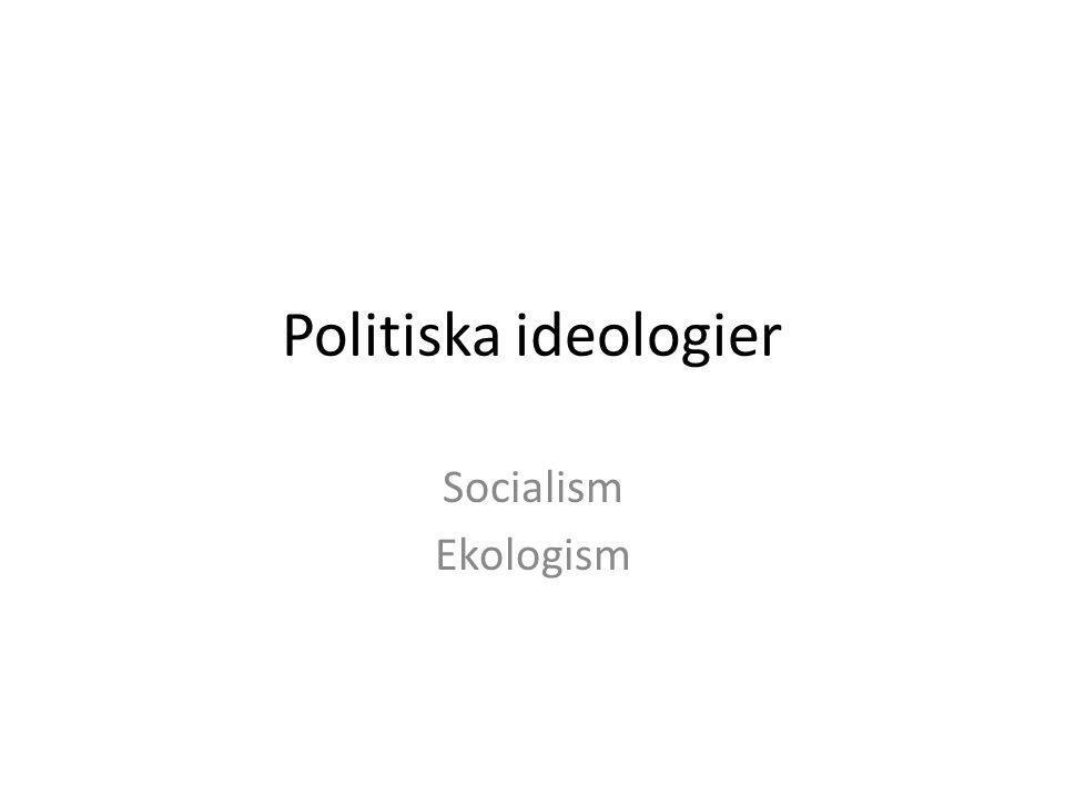 Ekologismen idag • Idag är ekologismen högaktuell och behandlas på den politiska arenan.