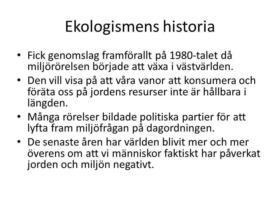 Ekologismens historia • Fick genomslag framförallt på 1980-talet då miljörörelsen började att växa i västvärlden. • Den vill visa på att våra vanor at