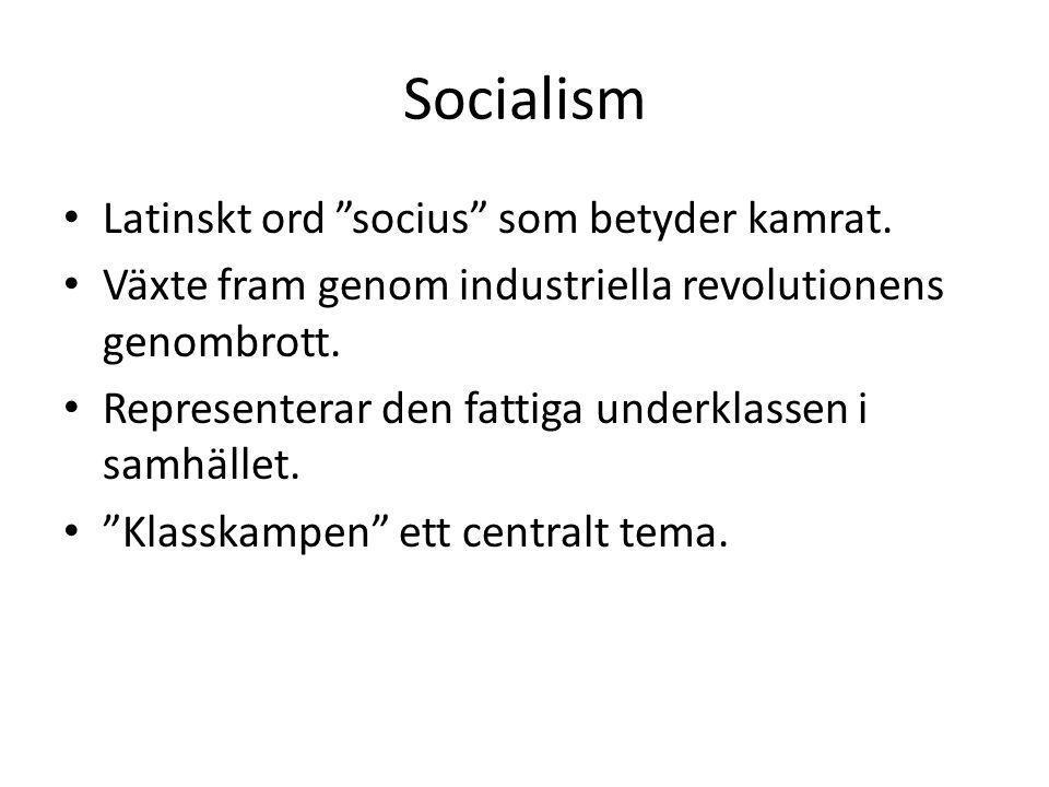 """Socialism • Latinskt ord """"socius"""" som betyder kamrat. • Växte fram genom industriella revolutionens genombrott. • Representerar den fattiga underklass"""