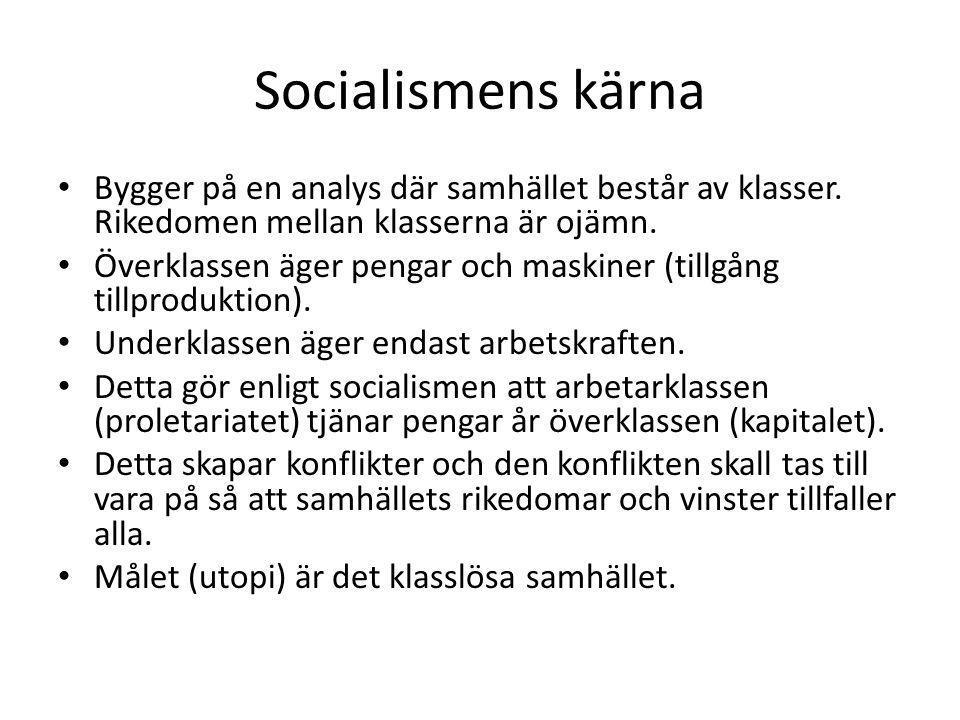 Socialismens kärna • Bygger på en analys där samhället består av klasser. Rikedomen mellan klasserna är ojämn. • Överklassen äger pengar och maskiner