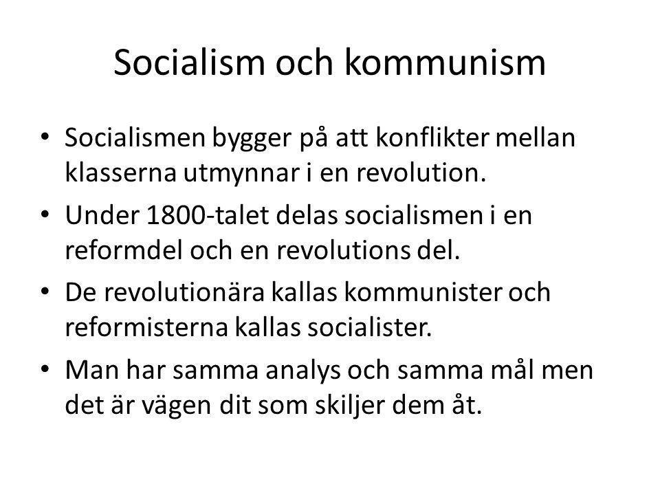Socialism och kommunism • Socialismen bygger på att konflikter mellan klasserna utmynnar i en revolution. • Under 1800-talet delas socialismen i en re