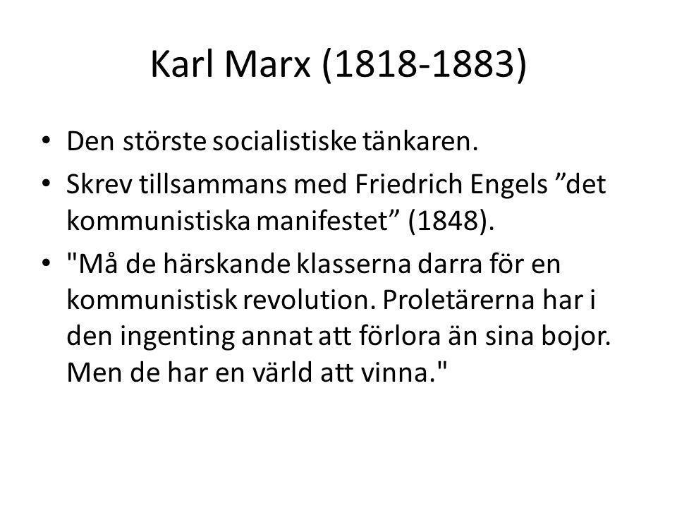 """Karl Marx (1818-1883) • Den störste socialistiske tänkaren. • Skrev tillsammans med Friedrich Engels """"det kommunistiska manifestet"""" (1848). •"""