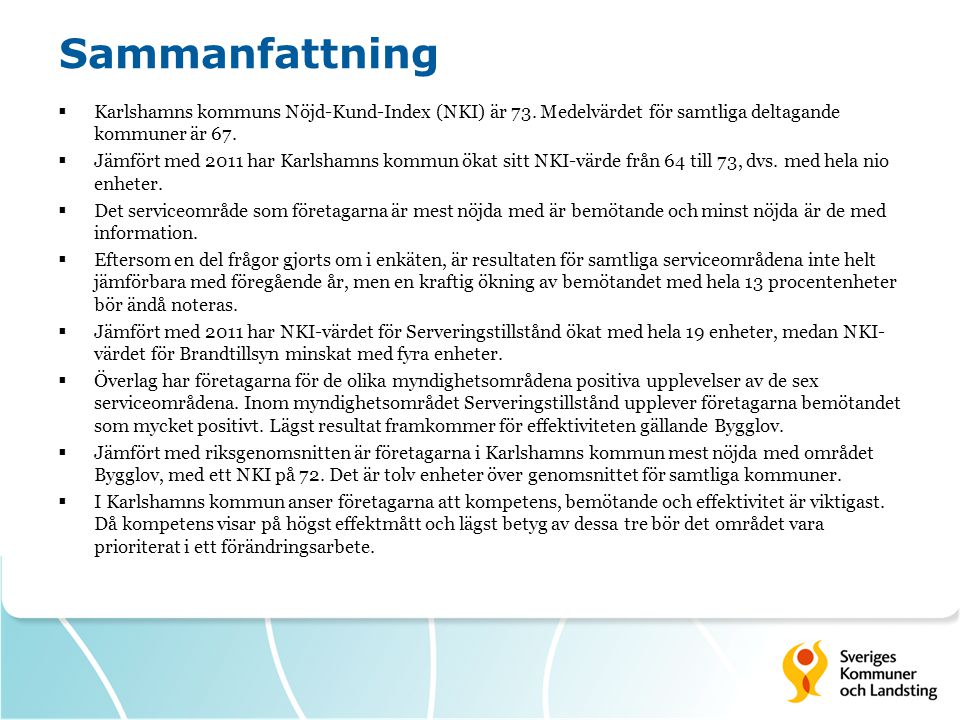 Sammanfattning  Karlshamns kommuns Nöjd-Kund-Index (NKI) är 73.