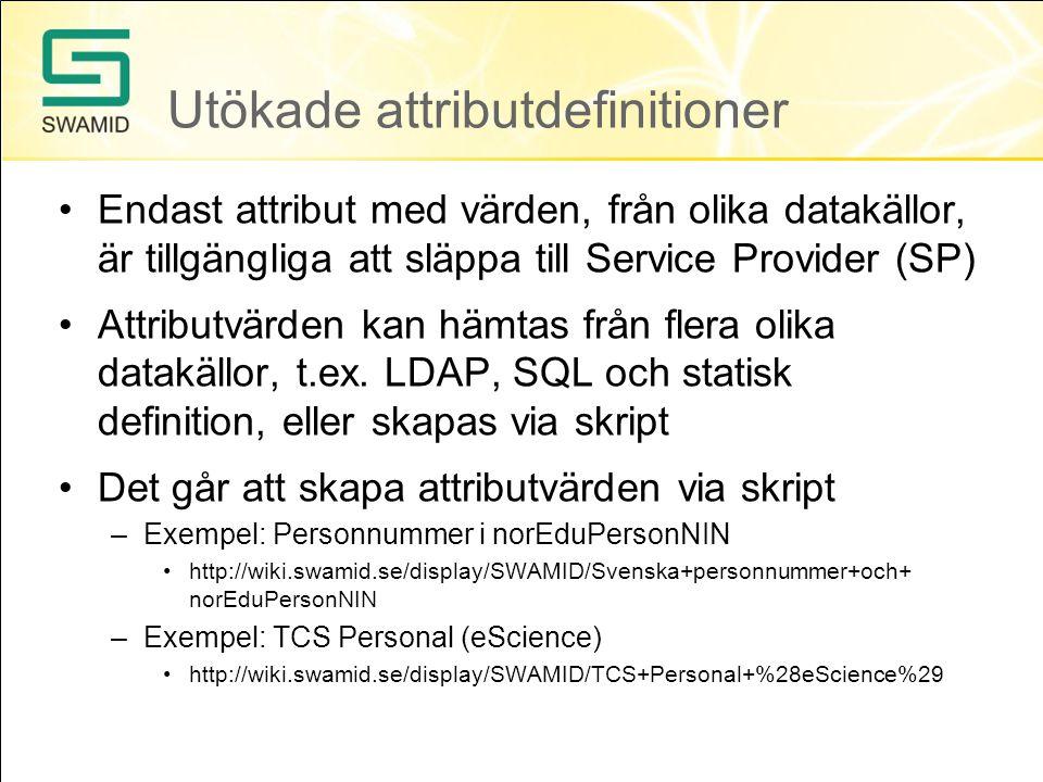 Utökade attributdefinitioner •Endast attribut med värden, från olika datakällor, är tillgängliga att släppa till Service Provider (SP) •Attributvärden kan hämtas från flera olika datakällor, t.ex.