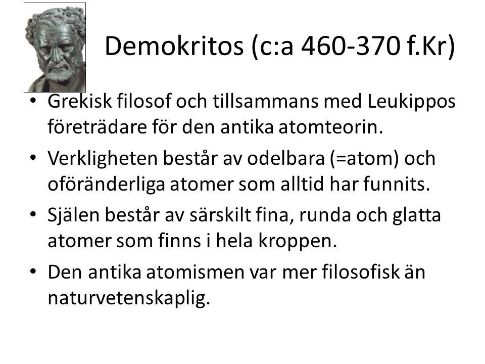 Demokritos (c:a 460-370 f.Kr) • Grekisk filosof och tillsammans med Leukippos företrädare för den antika atomteorin. • Verkligheten består av odelbara