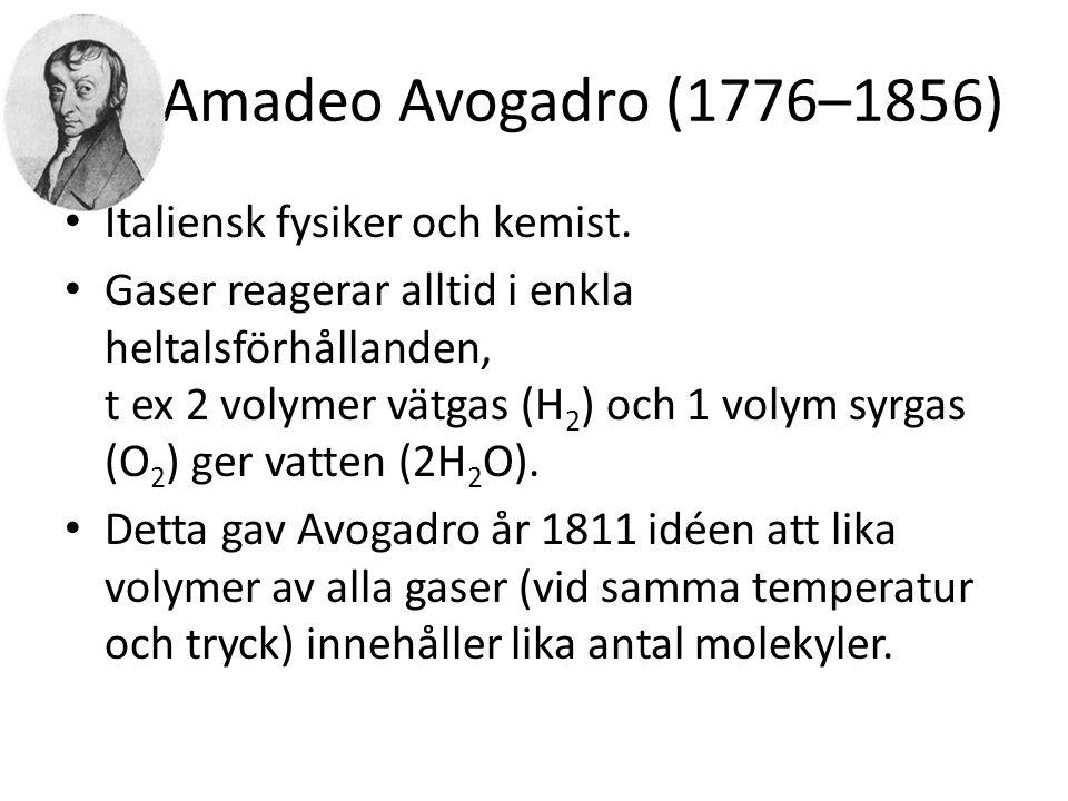 Amadeo Avogadro (1776–1856) • Italiensk fysiker och kemist. • Gaser reagerar alltid i enkla heltalsförhållanden, t ex 2 volymer vätgas (H 2 ) och 1 vo