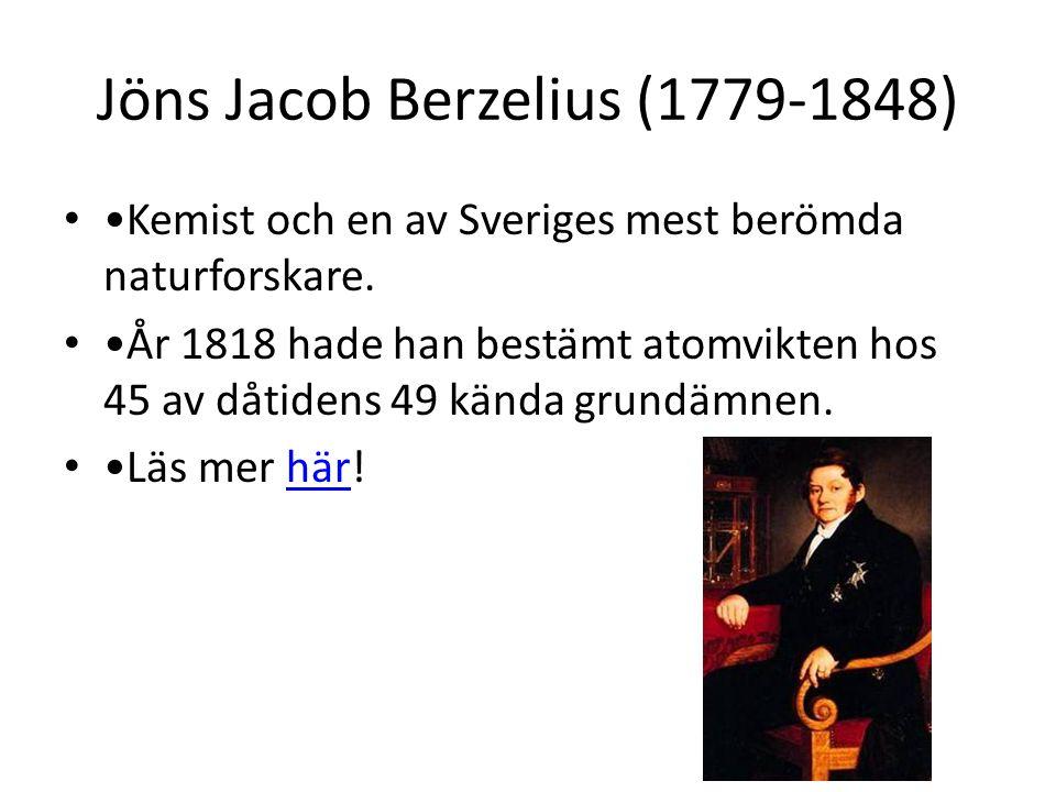 Jöns Jacob Berzelius (1779-1848) • •Kemist och en av Sveriges mest berömda naturforskare. • •År 1818 hade han bestämt atomvikten hos 45 av dåtidens 49