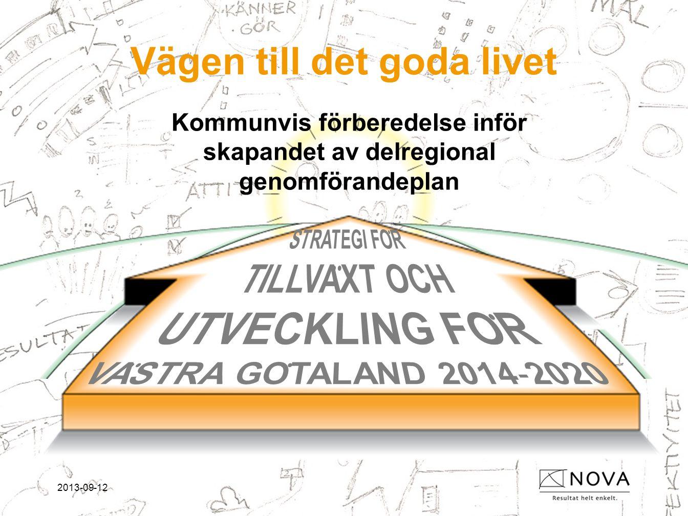 2013-09-12 Vägen till det goda livet Kommunvis förberedelse inför skapandet av delregional genomförandeplan