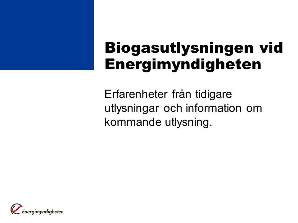 Biogasutlysningen vid Energimyndigheten Erfarenheter från tidigare utlysningar och information om kommande utlysning.