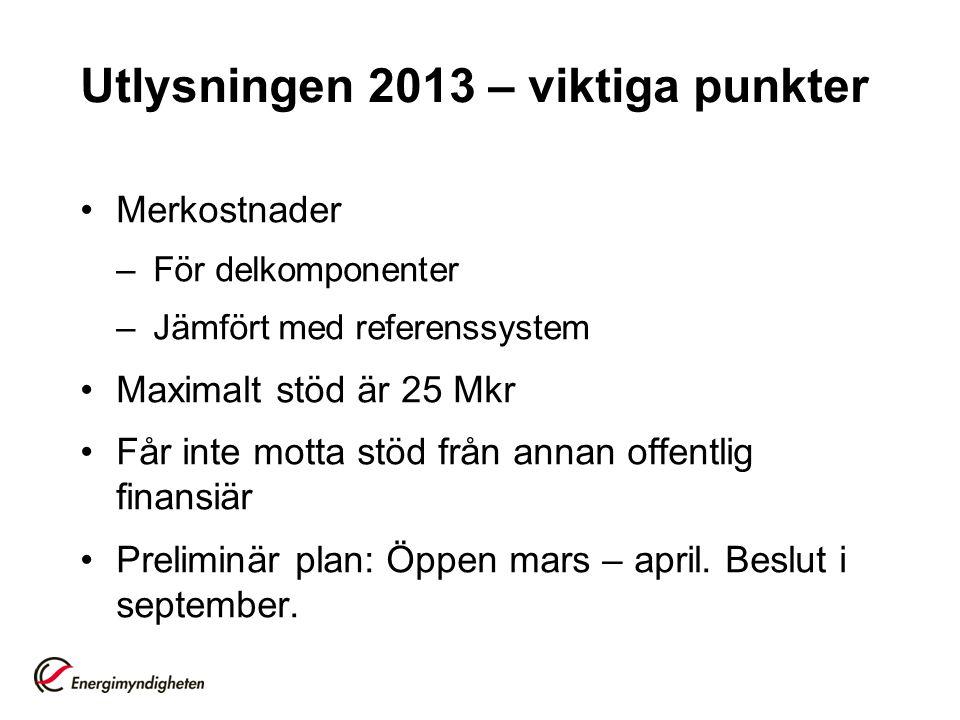 Utlysningen 2013 – viktiga punkter •Merkostnader –För delkomponenter –Jämfört med referenssystem •Maximalt stöd är 25 Mkr •Får inte motta stöd från annan offentlig finansiär •Preliminär plan: Öppen mars – april.