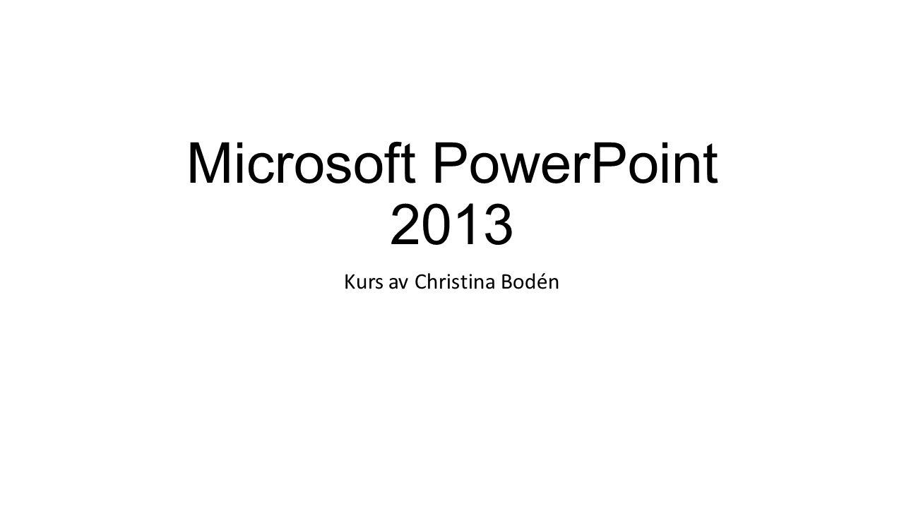 Microsoft PowerPoint 2013 Kurs av Christina Bodén