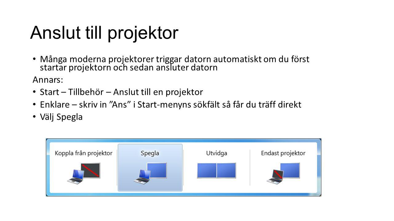 Anslut till projektor • Många moderna projektorer triggar datorn automatiskt om du först startar projektorn och sedan ansluter datorn Annars: • Start