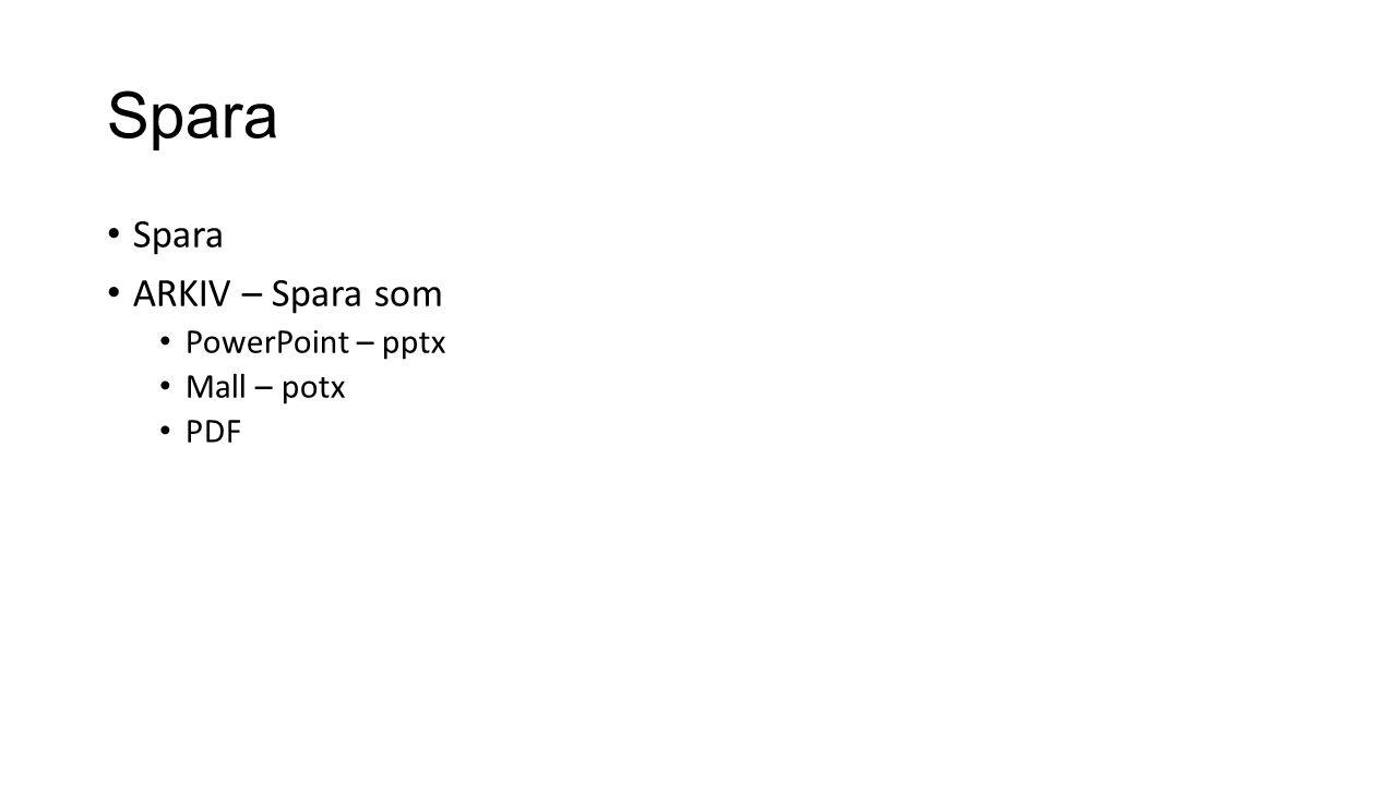 Spara • Spara • ARKIV – Spara som • PowerPoint – pptx • Mall – potx • PDF