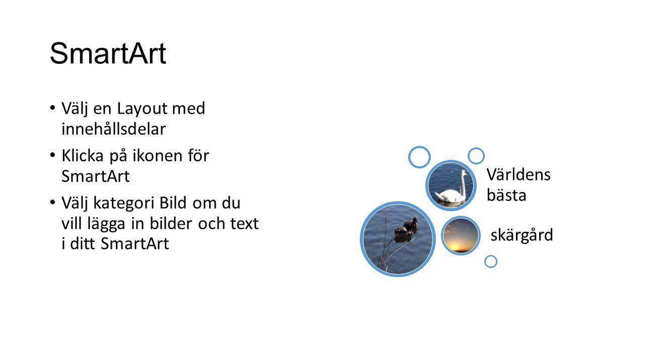 SmartArt • Välj en Layout med innehållsdelar • Klicka på ikonen för SmartArt • Välj kategori Bild om du vill lägga in bilder och text i ditt SmartArt