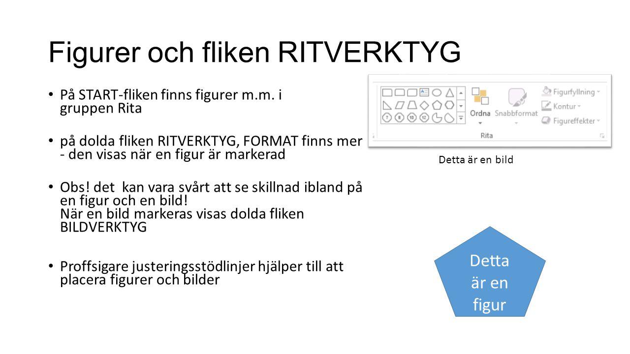 Figurer och fliken RITVERKTYG • På START-fliken finns figurer m.m. i gruppen Rita • på dolda fliken RITVERKTYG, FORMAT finns mer - den visas när en fi