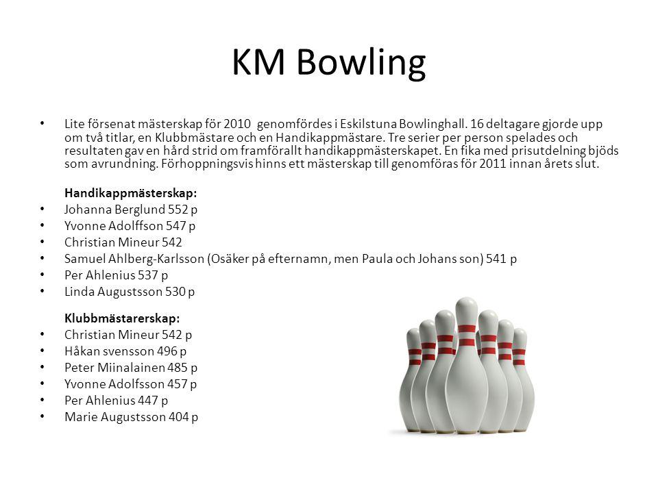 KM Bowling • Lite försenat mästerskap för 2010 genomfördes i Eskilstuna Bowlinghall. 16 deltagare gjorde upp om två titlar, en Klubbmästare och en Han