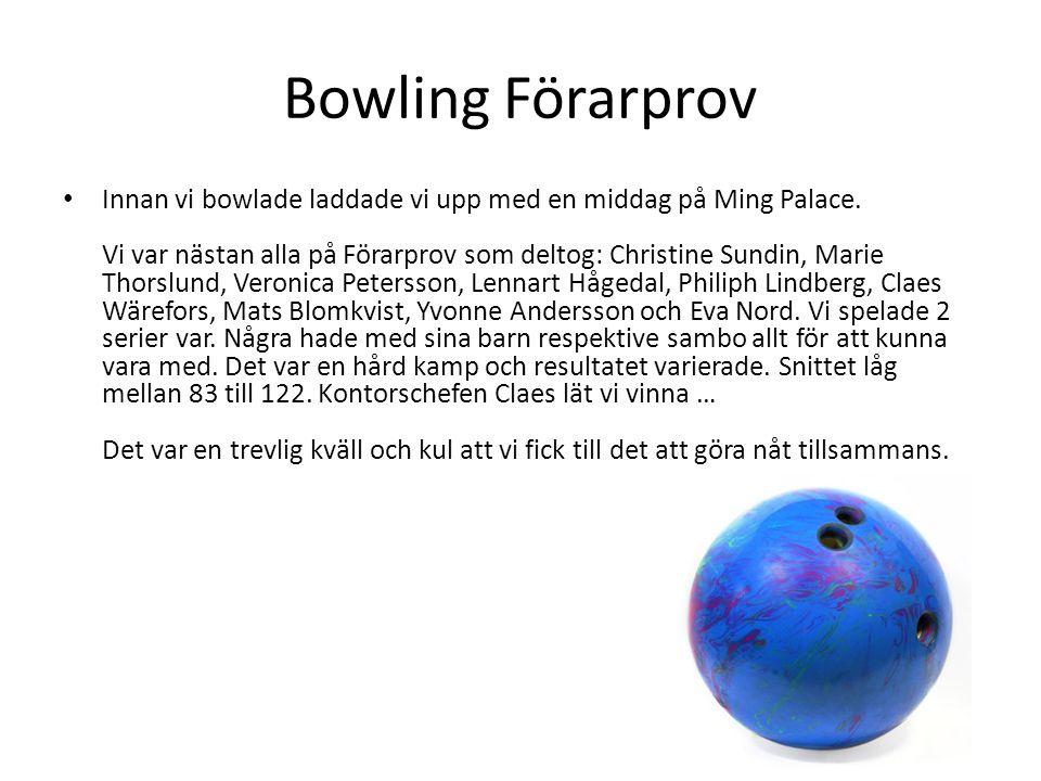 Bowling Förarprov • Innan vi bowlade laddade vi upp med en middag på Ming Palace. Vi var nästan alla på Förarprov som deltog: Christine Sundin, Marie
