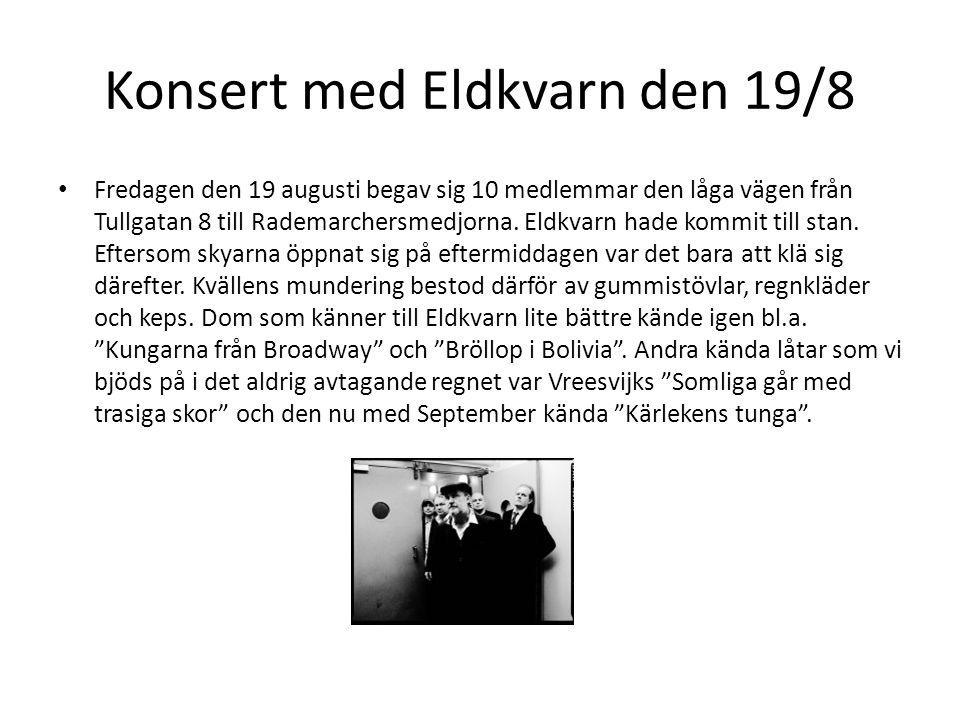 Konsert med Eldkvarn den 19/8 • Fredagen den 19 augusti begav sig 10 medlemmar den låga vägen från Tullgatan 8 till Rademarchersmedjorna. Eldkvarn had
