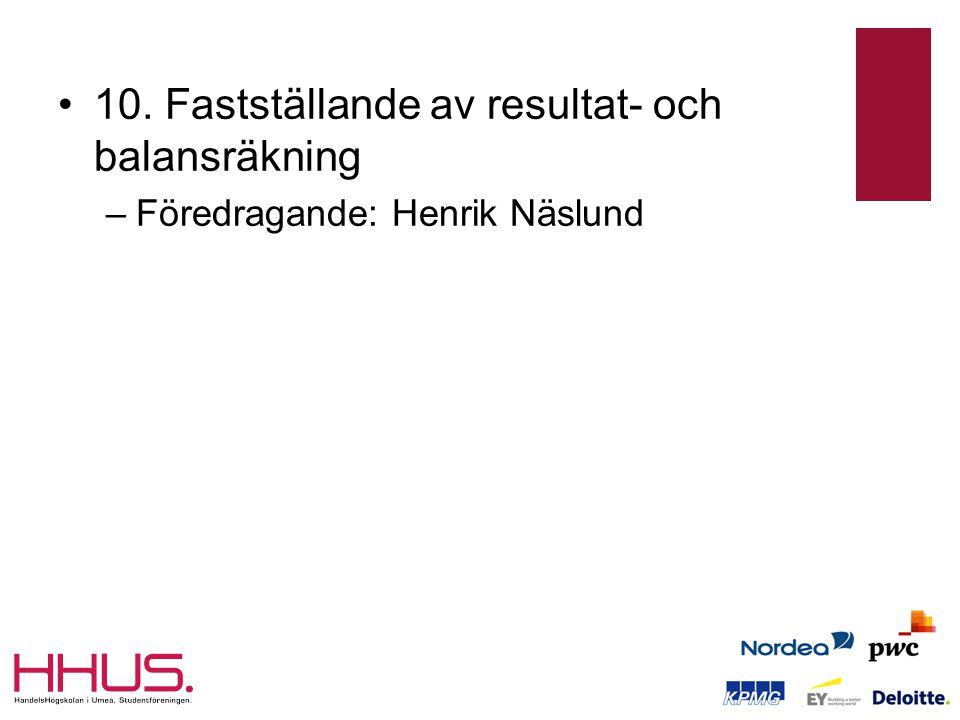 •10. Fastställande av resultat- och balansräkning –Föredragande: Henrik Näslund