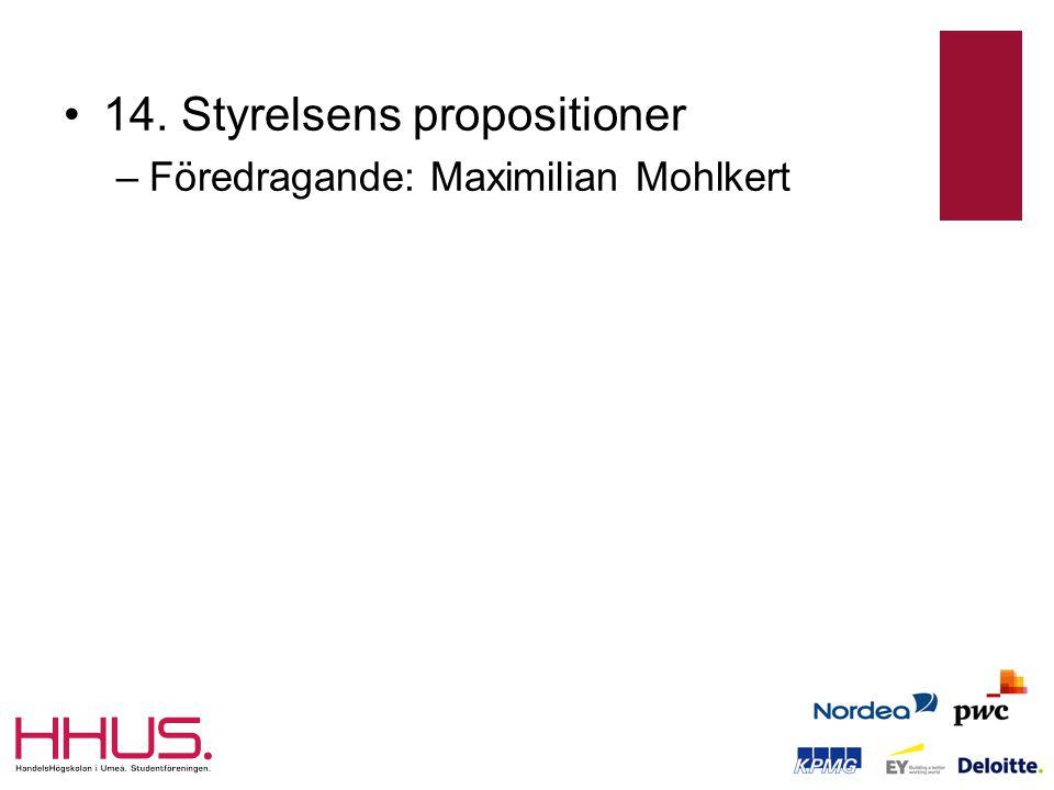 •14. Styrelsens propositioner –Föredragande: Maximilian Mohlkert
