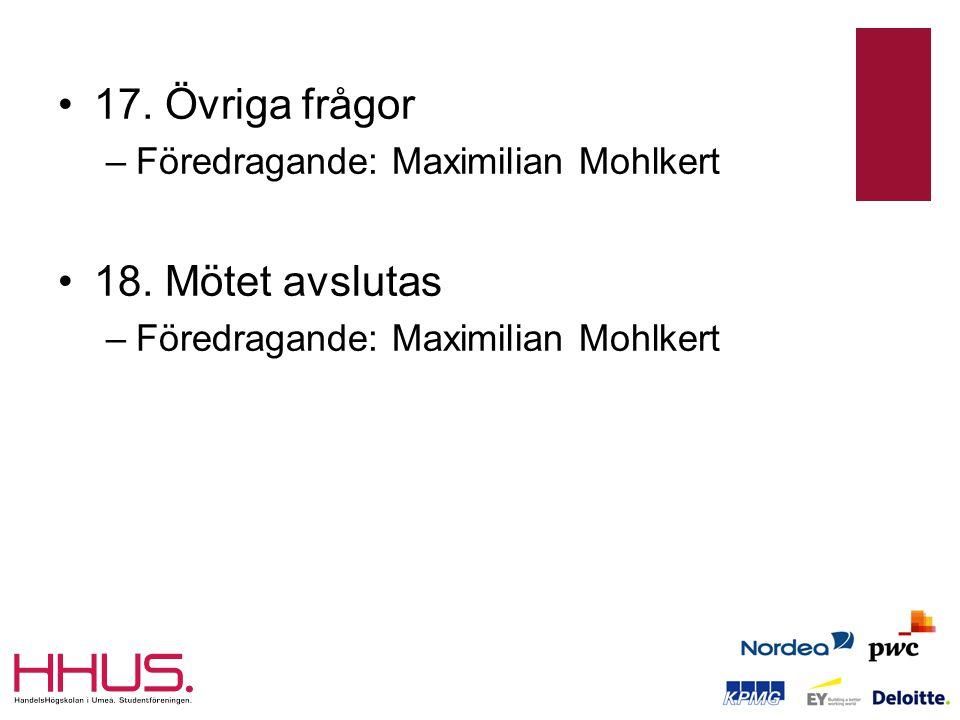 •17. Övriga frågor –Föredragande: Maximilian Mohlkert •18.