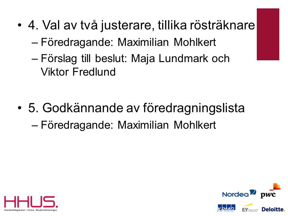 •4. Val av två justerare, tillika rösträknare –Föredragande: Maximilian Mohlkert –Förslag till beslut: Maja Lundmark och Viktor Fredlund •5. Godkännan