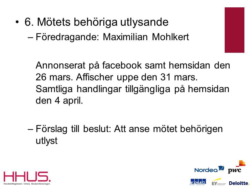 •6. Mötets behöriga utlysande –Föredragande: Maximilian Mohlkert Annonserat på facebook samt hemsidan den 26 mars. Affischer uppe den 31 mars. Samtlig