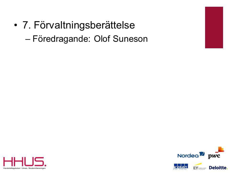 •7. Förvaltningsberättelse –Föredragande: Olof Suneson