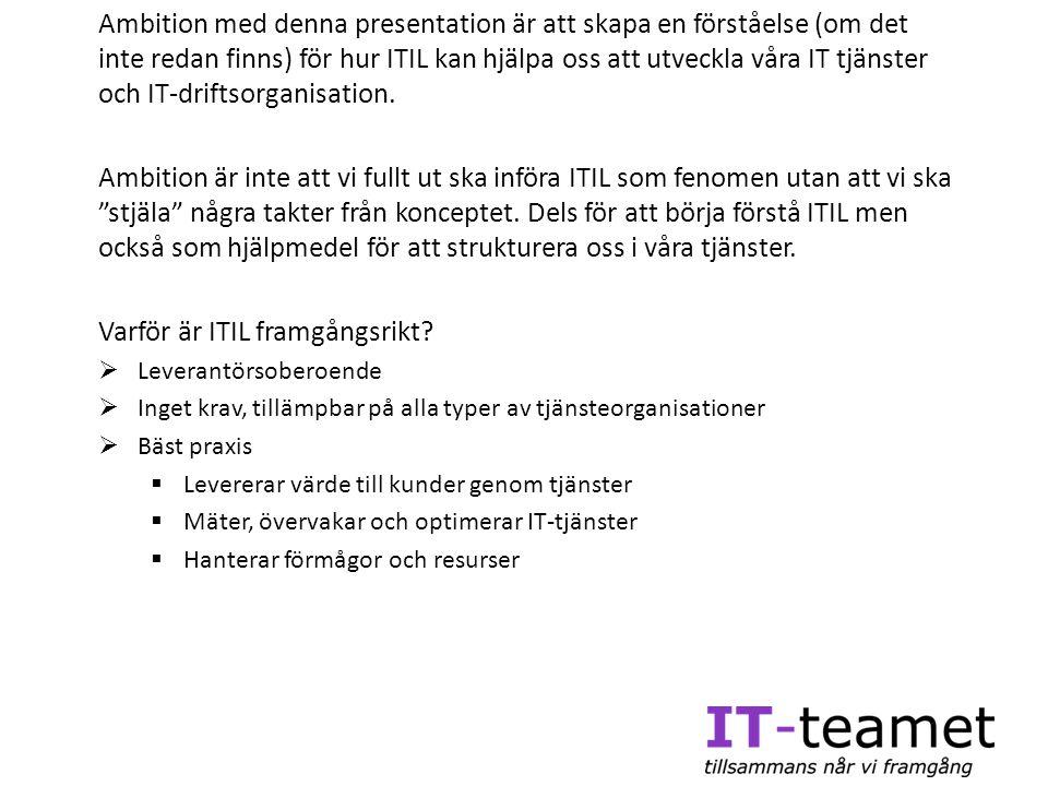 Ambition med denna presentation är att skapa en förståelse (om det inte redan finns) för hur ITIL kan hjälpa oss att utveckla våra IT tjänster och IT-