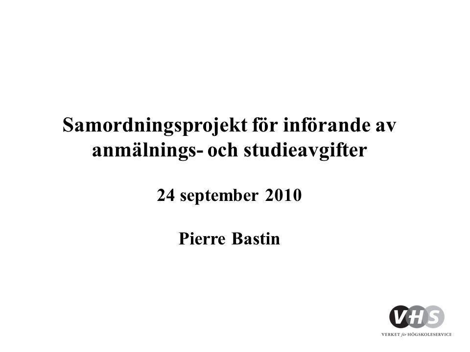 Samordningsprojekt för införande av anmälnings- och studieavgifter 24 september 2010 Pierre Bastin