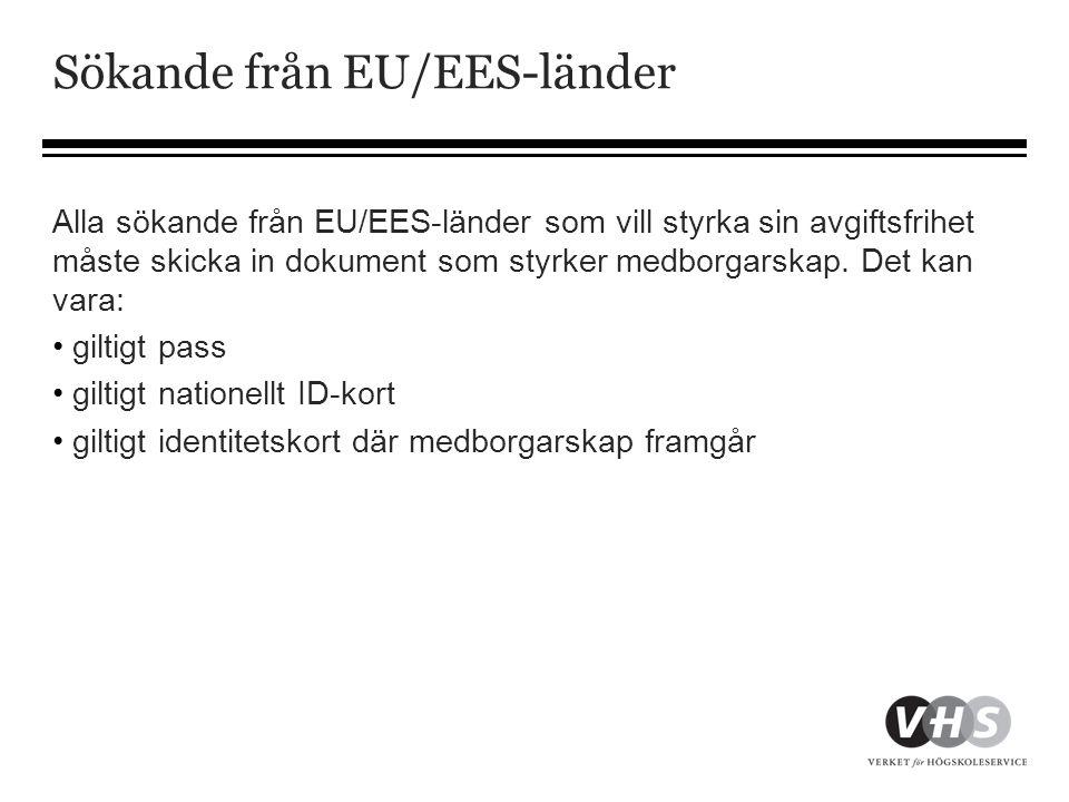 Sökande från EU/EES-länder Alla sökande från EU/EES-länder som vill styrka sin avgiftsfrihet måste skicka in dokument som styrker medborgarskap. Det k