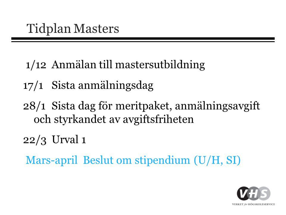 Tidplan Masters 1/12Anmälan till mastersutbildning 17/1Sista anmälningsdag 28/1Sista dag för meritpaket, anmälningsavgift och styrkandet av avgiftsfri