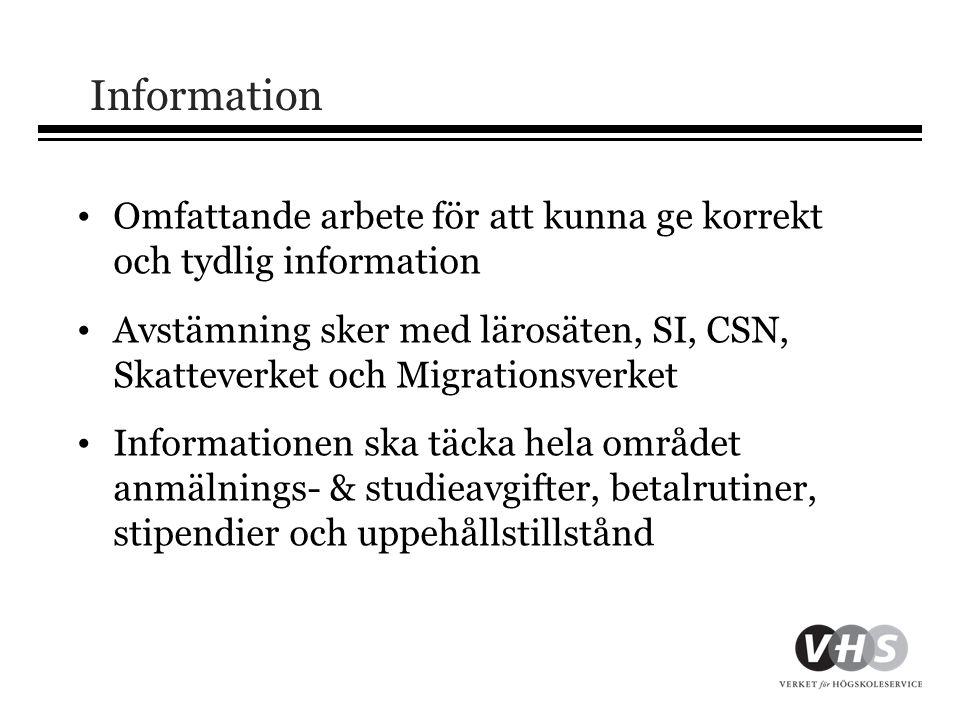 Information • Omfattande arbete för att kunna ge korrekt och tydlig information • Avstämning sker med lärosäten, SI, CSN, Skatteverket och Migrationsv