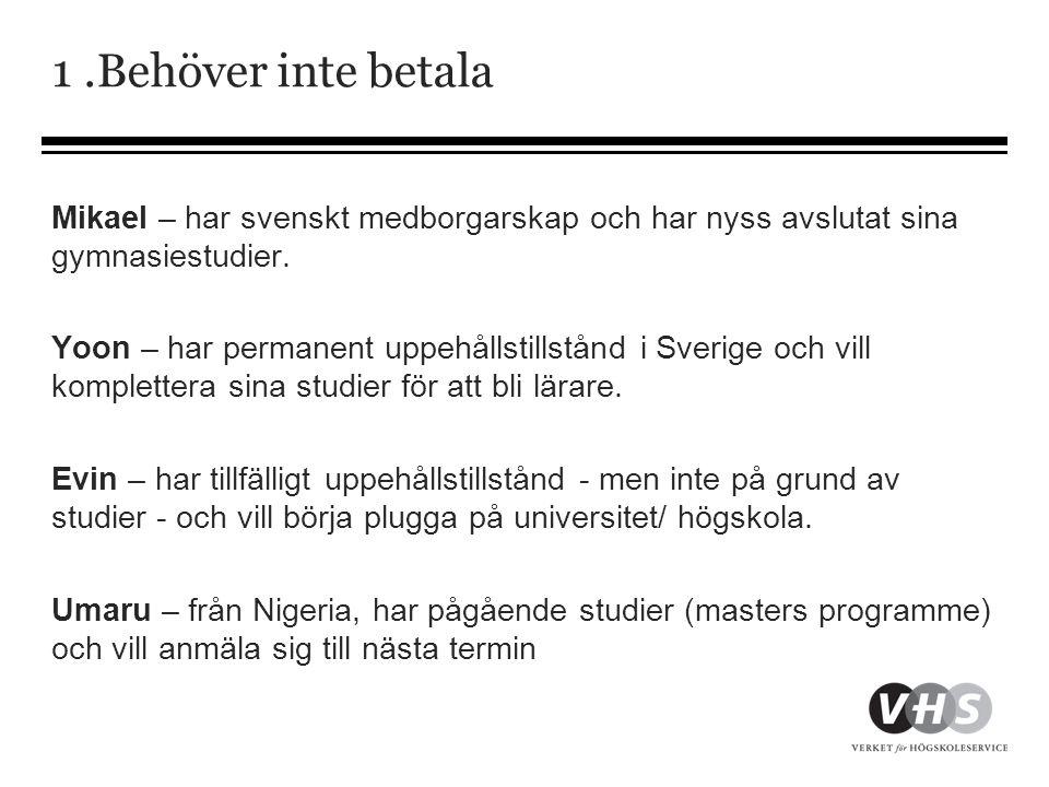 1.Behöver inte betala Mikael – har svenskt medborgarskap och har nyss avslutat sina gymnasiestudier. Yoon – har permanent uppehållstillstånd i Sverige