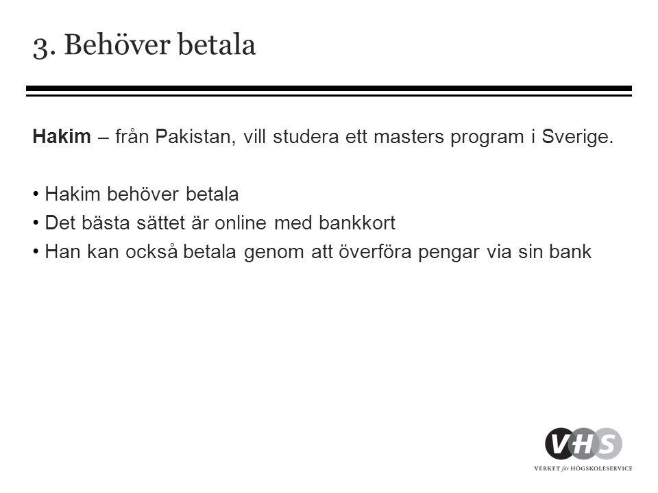 3. Behöver betala Hakim – från Pakistan, vill studera ett masters program i Sverige. • Hakim behöver betala • Det bästa sättet är online med bankkort