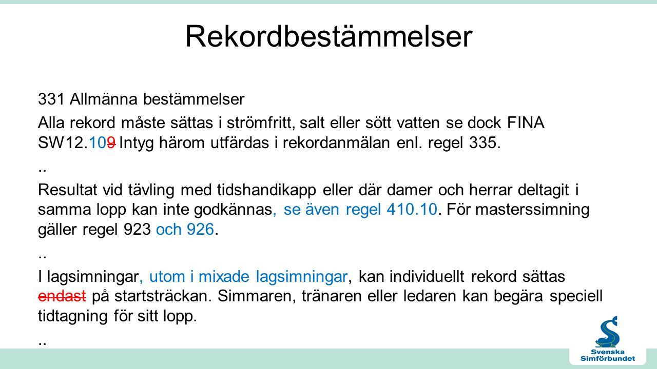 Rekordbestämmelser 331 Allmänna bestämmelser Alla rekord måste sättas i strömfritt, salt eller sött vatten se dock FINA SW12.109 Intyg härom utfärdas i rekordanmälan enl.