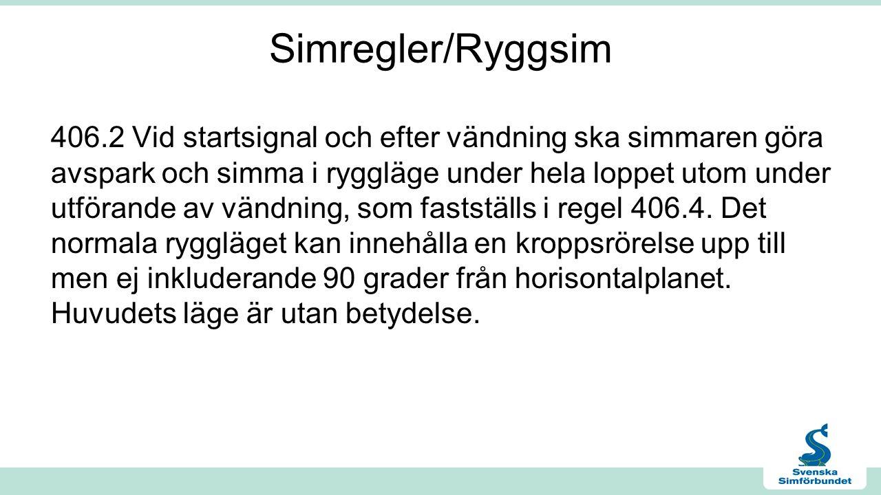 Simregler/Ryggsim 406.2 Vid startsignal och efter vändning ska simmaren göra avspark och simma i ryggläge under hela loppet utom under utförande av vändning, som fastställs i regel 406.4.