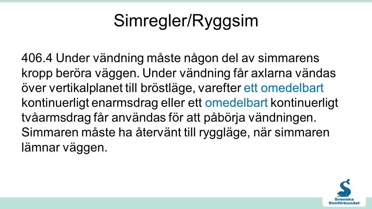 Simregler/Ryggsim 406.4 Under vändning måste någon del av simmarens kropp beröra väggen.