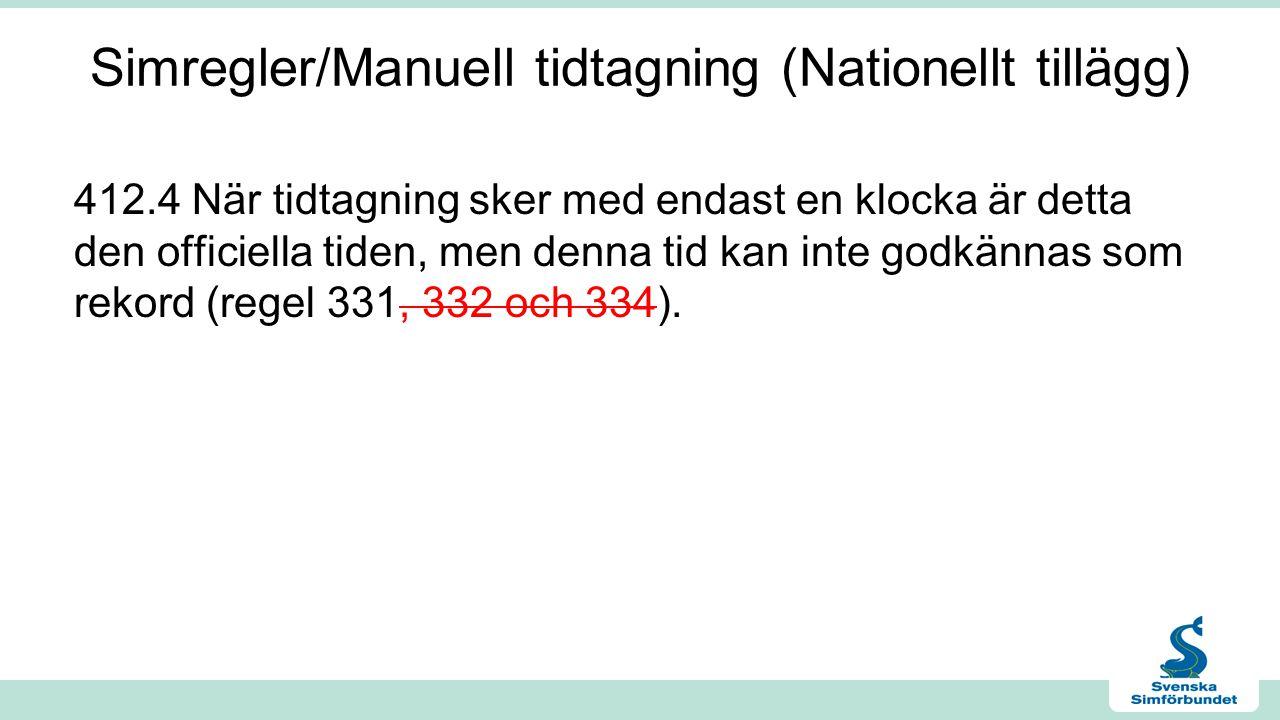 Simregler/Manuell tidtagning (Nationellt tillägg) 412.4 När tidtagning sker med endast en klocka är detta den officiella tiden, men denna tid kan inte godkännas som rekord (regel 331, 332 och 334).