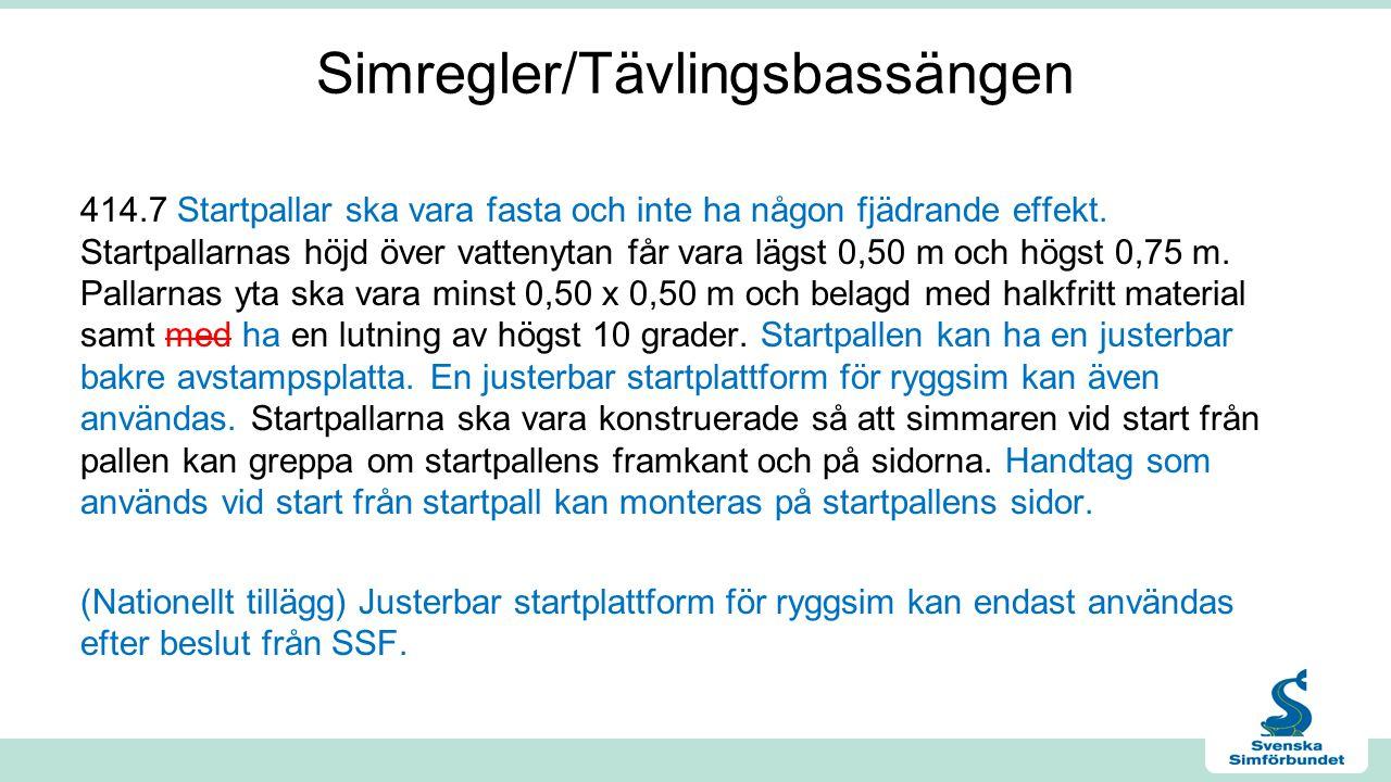 Simregler/Tävlingsbassängen 414.7 Startpallar ska vara fasta och inte ha någon fjädrande effekt.