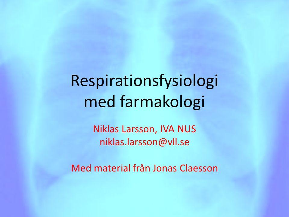 Respirationsfysiologi med farmakologi Niklas Larsson, IVA NUS niklas.larsson@vll.se Med material från Jonas Claesson