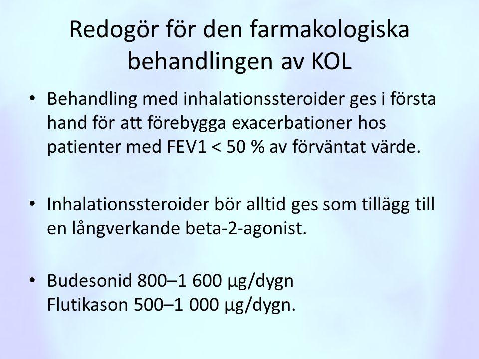 Redogör för den farmakologiska behandlingen av KOL • Behandling med inhalationssteroider ges i första hand för att förebygga exacerbationer hos patien