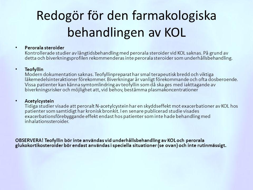 Redogör för den farmakologiska behandlingen av KOL • Perorala steroider Kontrollerade studier av långtidsbehandling med perorala steroider vid KOL sak