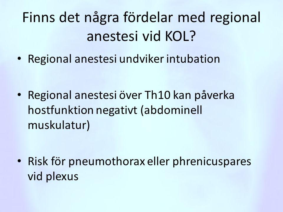 Finns det några fördelar med regional anestesi vid KOL? • Regional anestesi undviker intubation • Regional anestesi över Th10 kan påverka hostfunktion