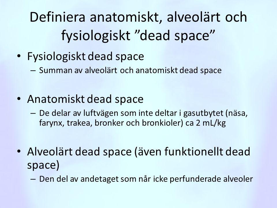 """Definiera anatomiskt, alveolärt och fysiologiskt """"dead space"""" • Fysiologiskt dead space – Summan av alveolärt och anatomiskt dead space • Anatomiskt d"""