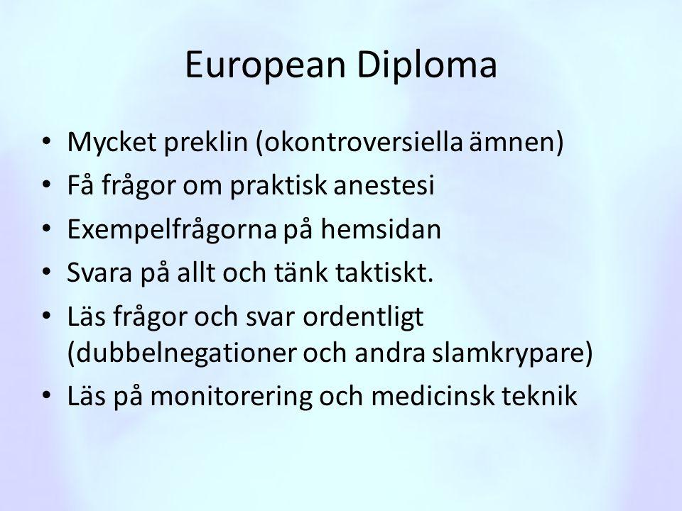 European Diploma • Mycket preklin (okontroversiella ämnen) • Få frågor om praktisk anestesi • Exempelfrågorna på hemsidan • Svara på allt och tänk tak